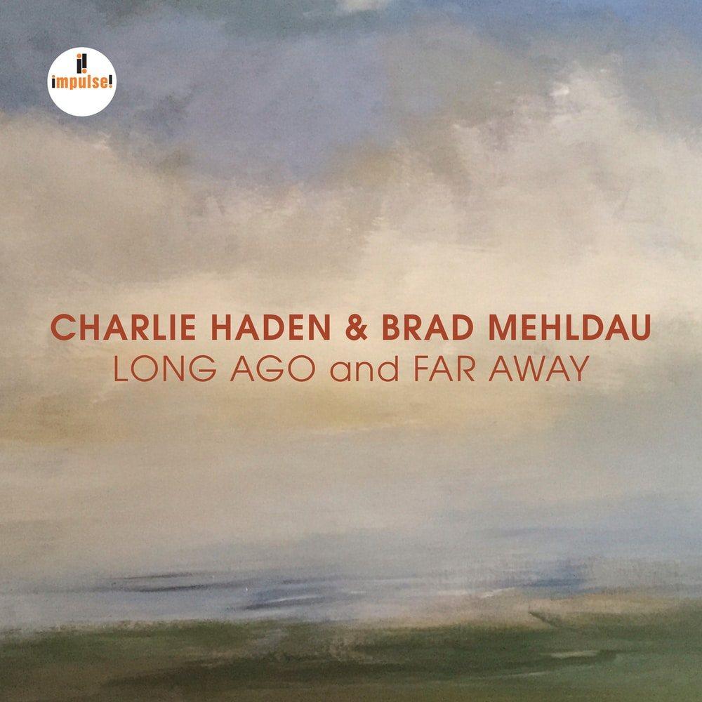 Charlie Haden & Brad Mehldau Long Ago And Far Away.jpg